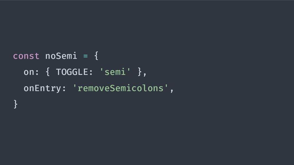 const noSemi = { on: { TOGGLE: 'semi' }, onEntr...