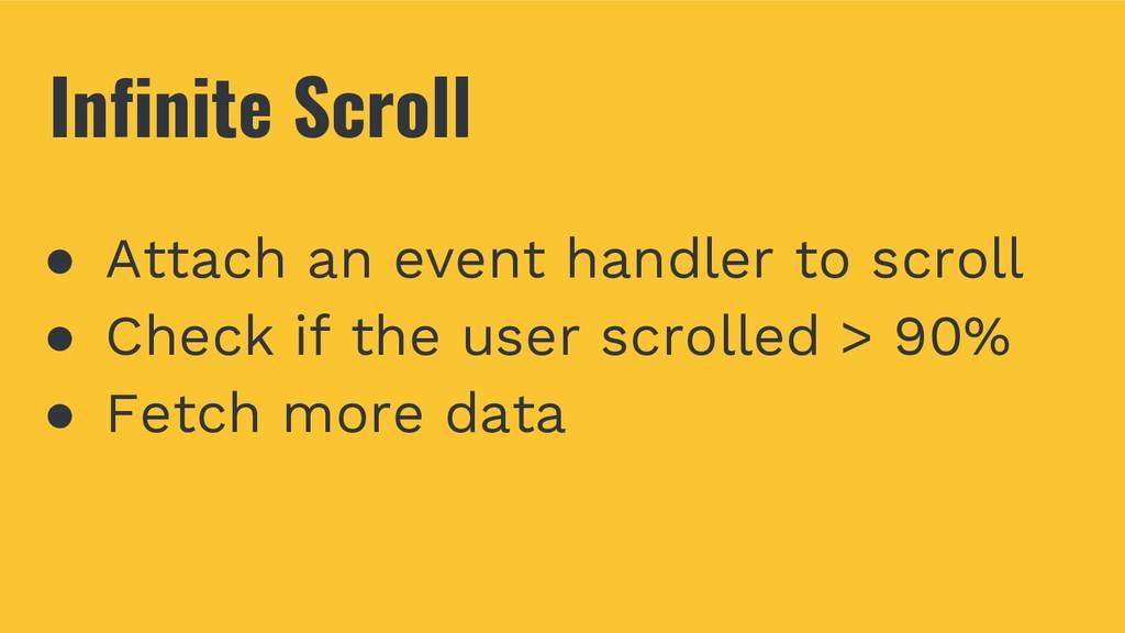 Infinite Scroll ● Attach an event handler to sc...