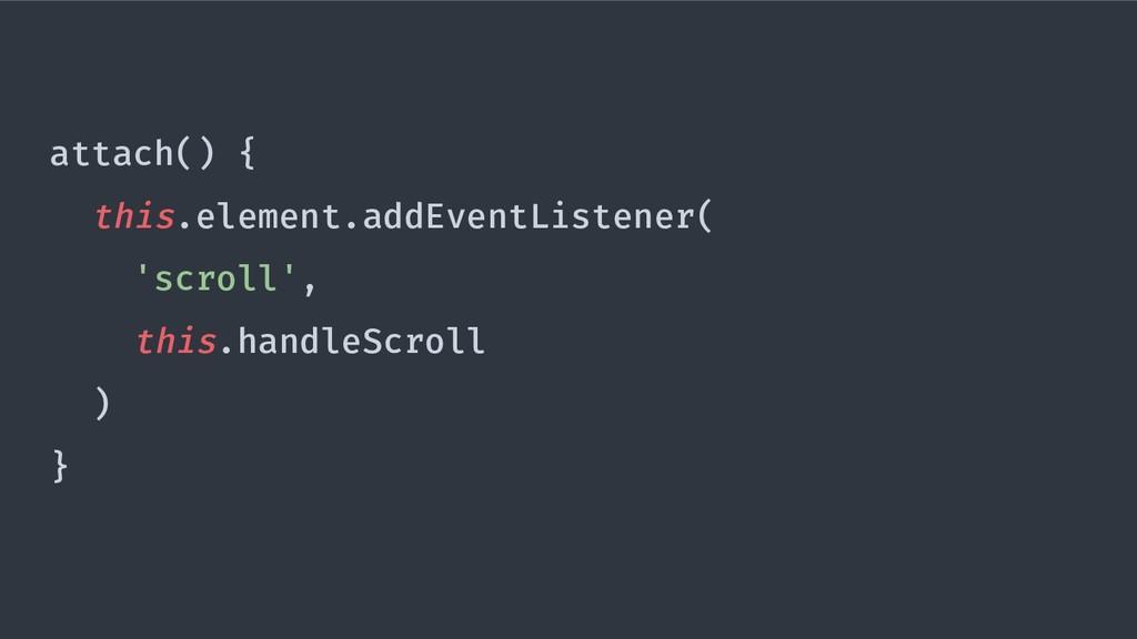attach() { this.element.addEventListener( 'scro...