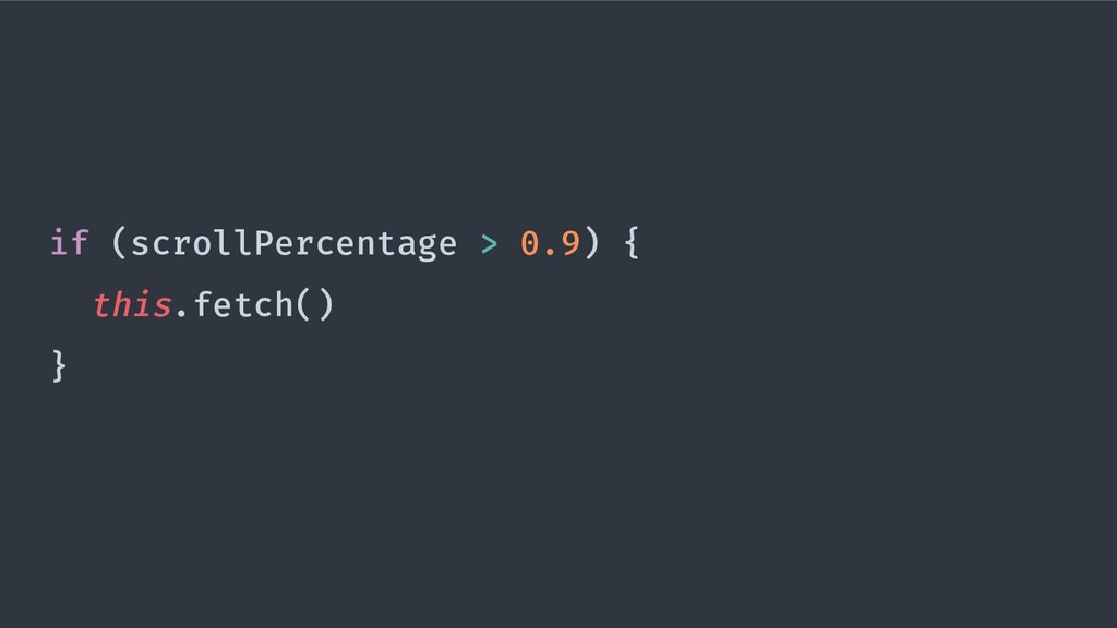 if (scrollPercentage > 0.9) { this.fetch() }