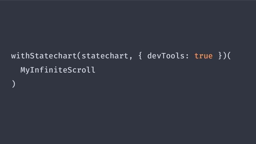 withStatechart(statechart, { devTools: true })(...