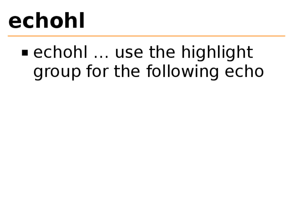 echohl echohl … use the highlight group for the...