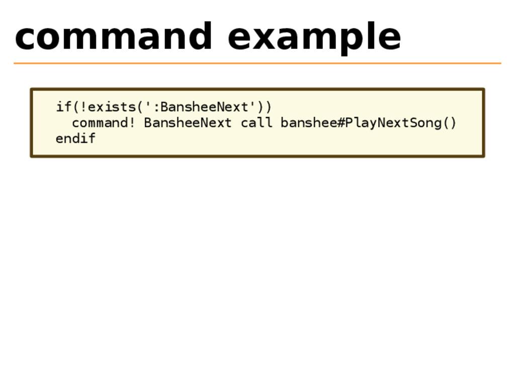 command example if(!exists(':BansheeNext')) com...
