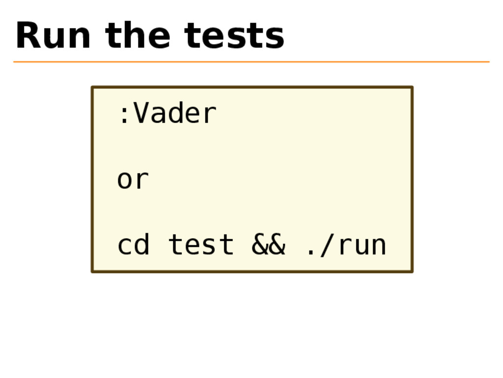 Run the tests :Vader or cd test && ./run