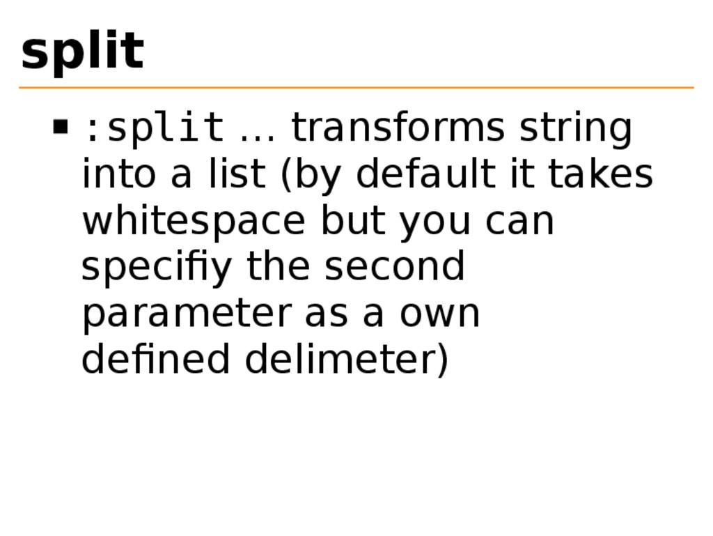 split :split … transforms string into a list (b...