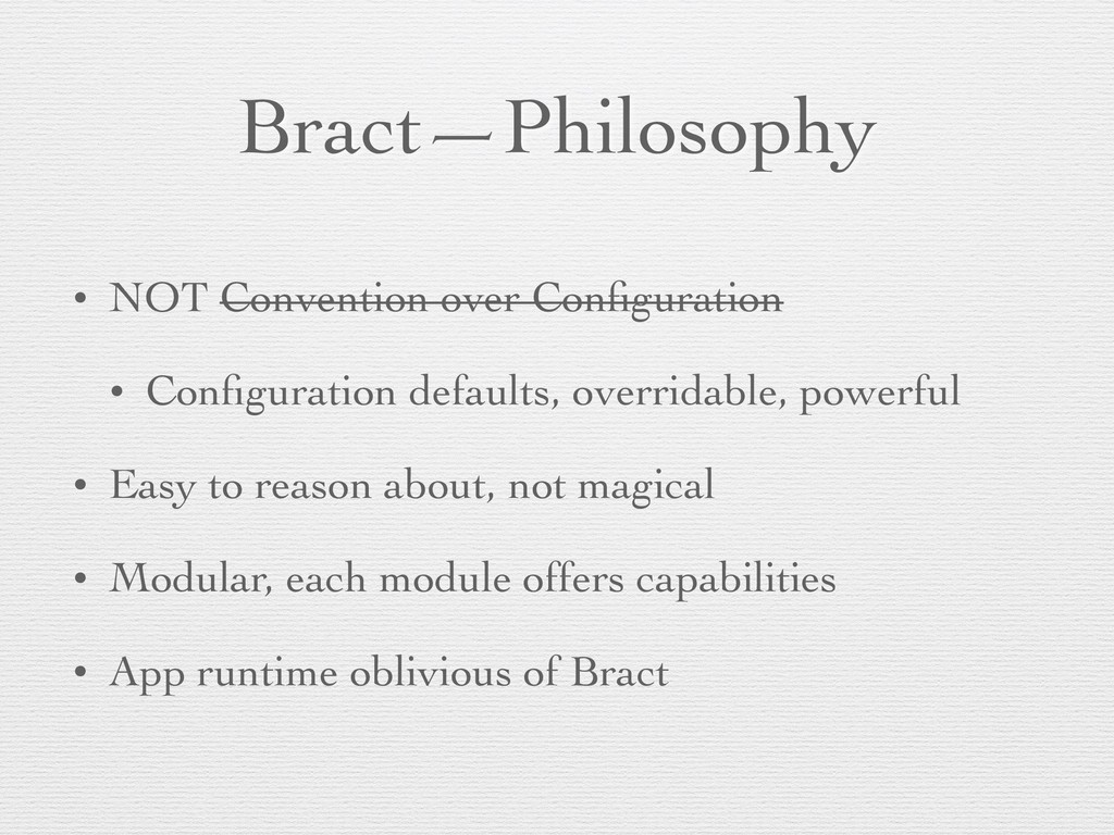 Bract—Philosophy • NOT Convention over Configura...