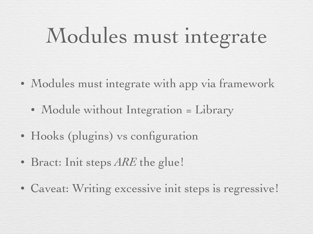 Modules must integrate • Modules must integrate...