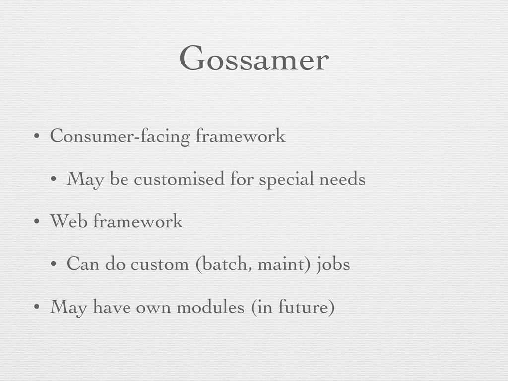 Gossamer • Consumer-facing framework • May be c...