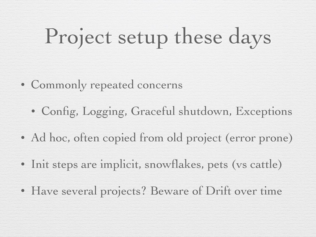 Project setup these days • Commonly repeated co...