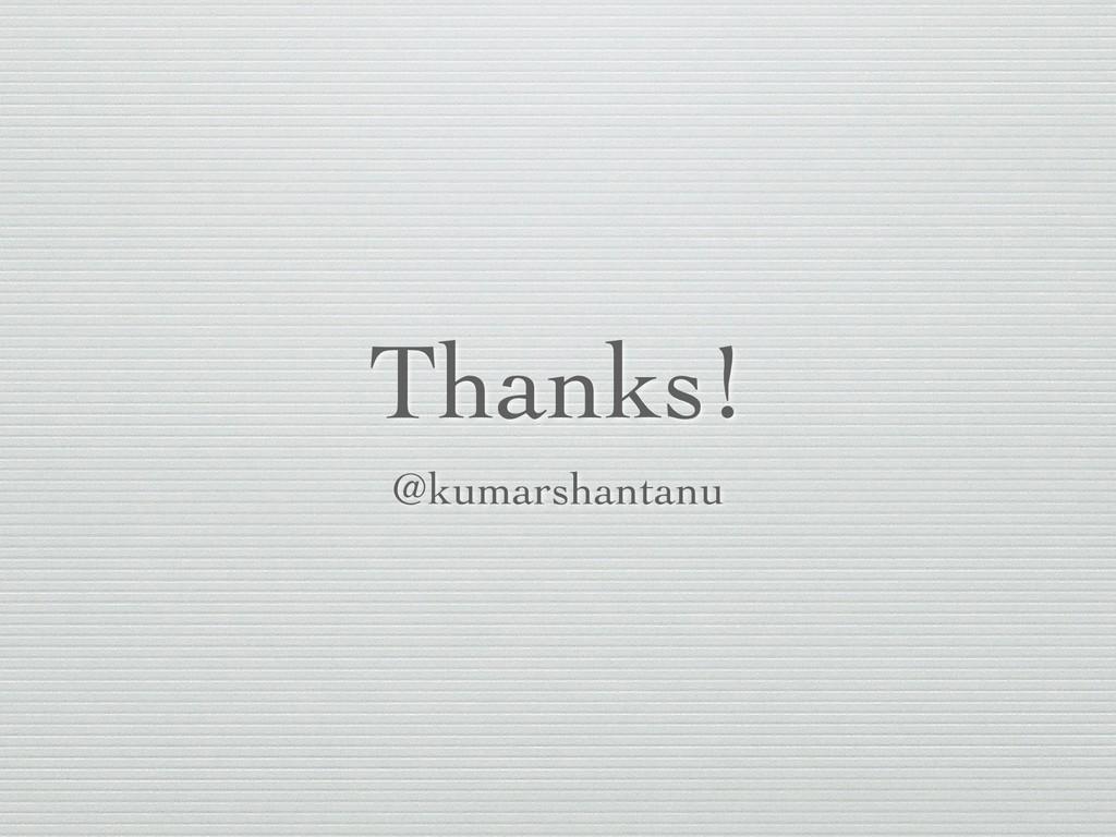 Thanks! @kumarshantanu