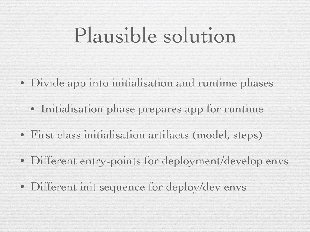 Plausible solution • Divide app into initialisa...