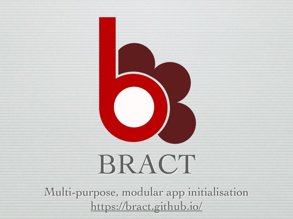 BRACT Multi-purpose, modular app initialisation...
