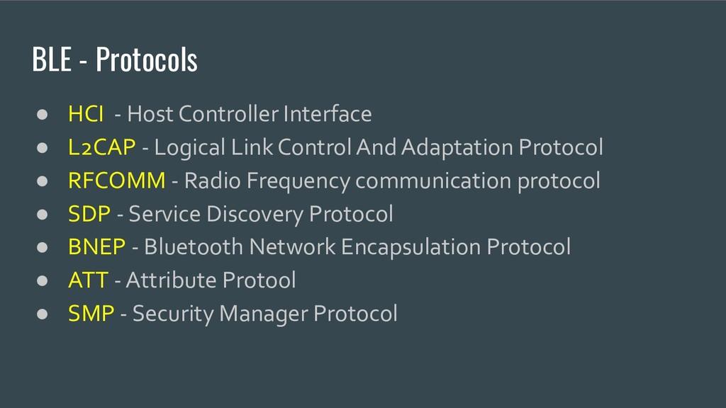 BLE - Protocols ● HCI - Host Controller Interfa...