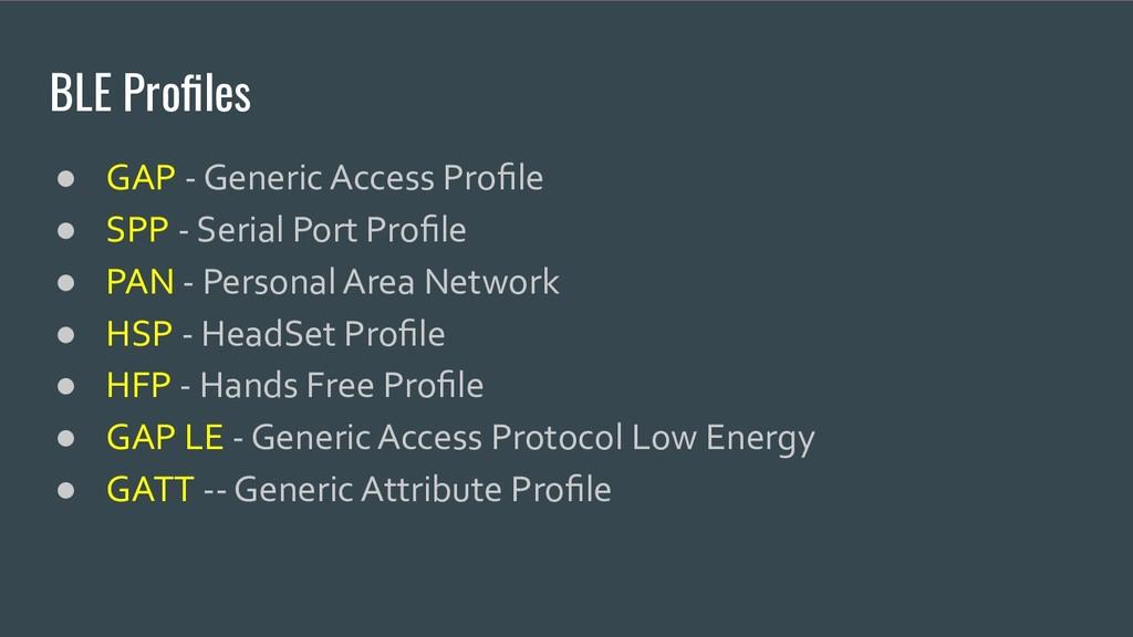 BLE Profiles ● GAP - Generic Access Profile ● SPP...