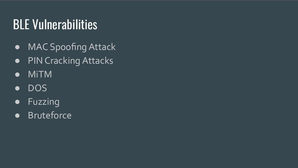 BLE Vulnerabilities ● MAC Spoofing Attack ● PIN ...
