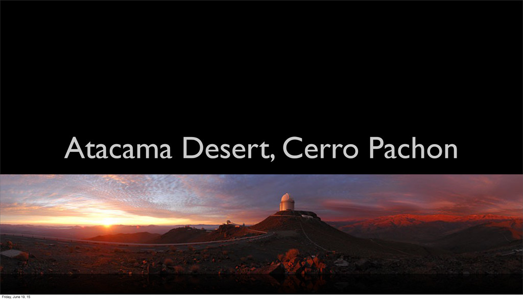 Atacama Desert, Cerro Pachon Friday, June 19, 15