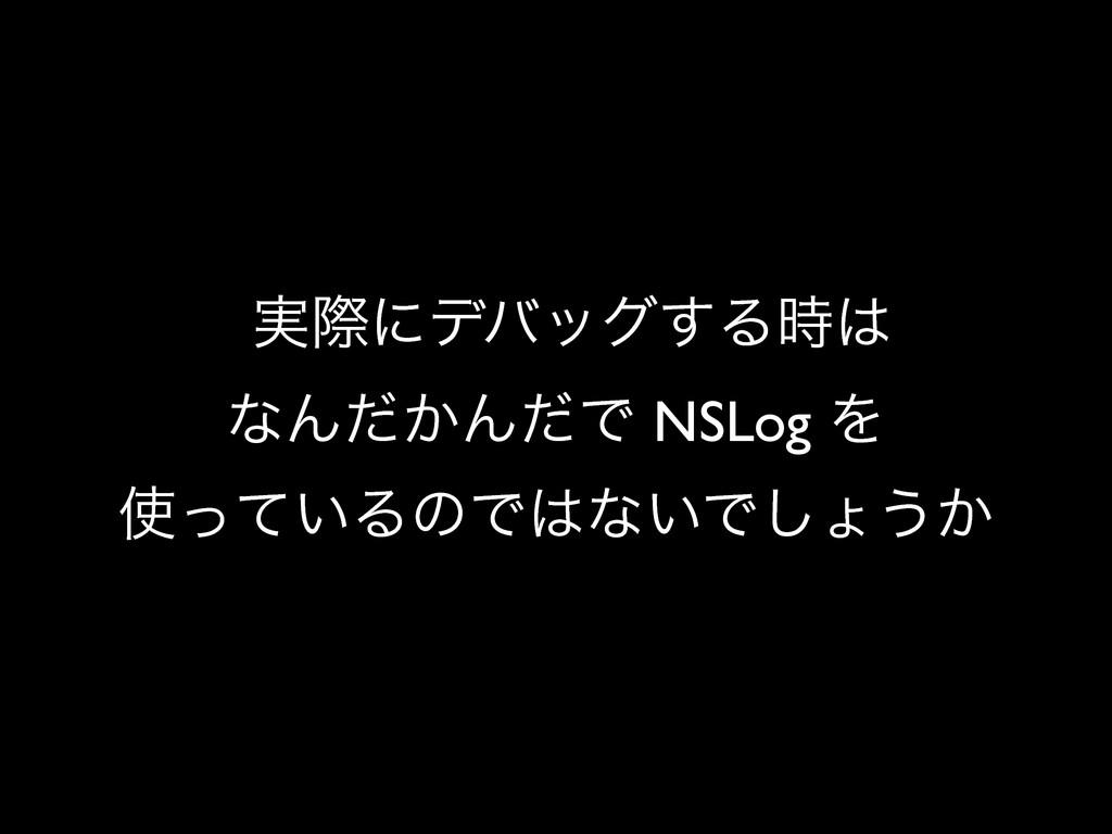 ࣮ࡍʹσόοά͢Δ ͳΜ͔ͩΜͩͰ NSLog Λ ͍ͬͯΔͷͰͳ͍Ͱ͠ΐ͏͔