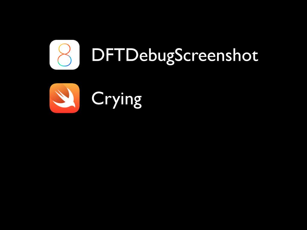 Crying DFTDebugScreenshot