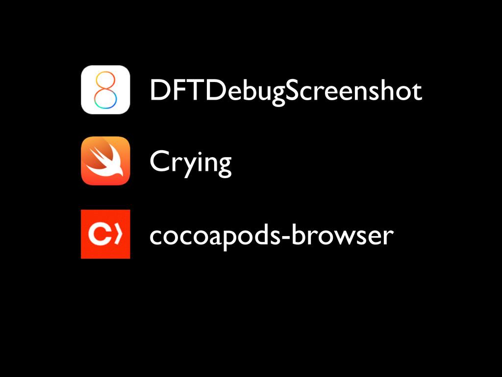 Crying DFTDebugScreenshot cocoapods-browser