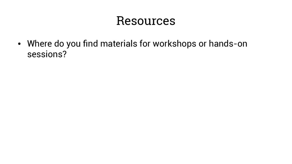 Resources ● Where do you find materials for wor...