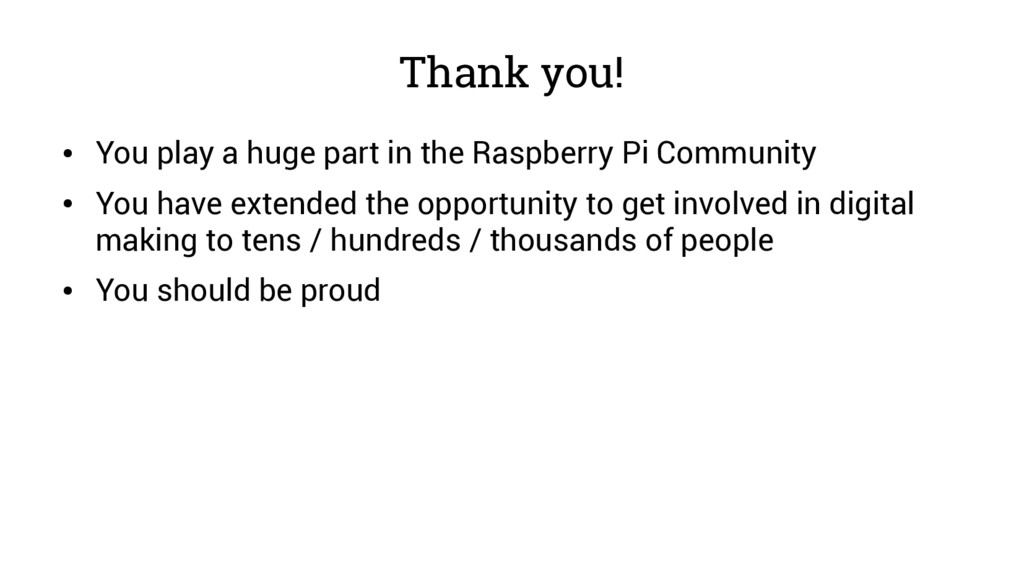 Thank you! ● You play a huge part in the Raspbe...
