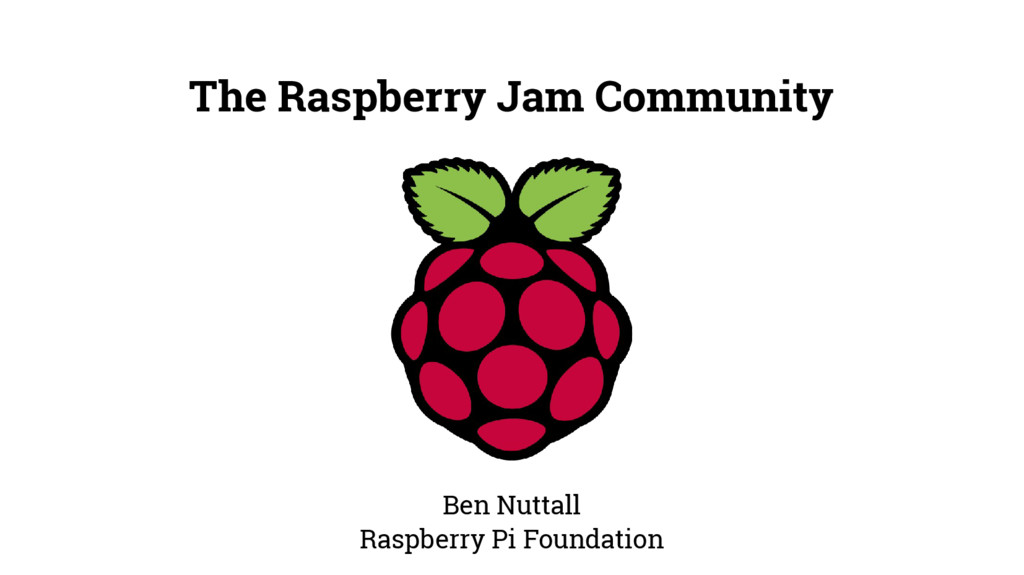 The Raspberry Jam Community Ben Nuttall Raspber...