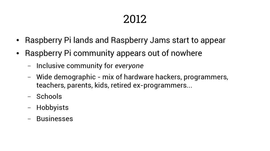 2012 ● Raspberry Pi lands and Raspberry Jams st...