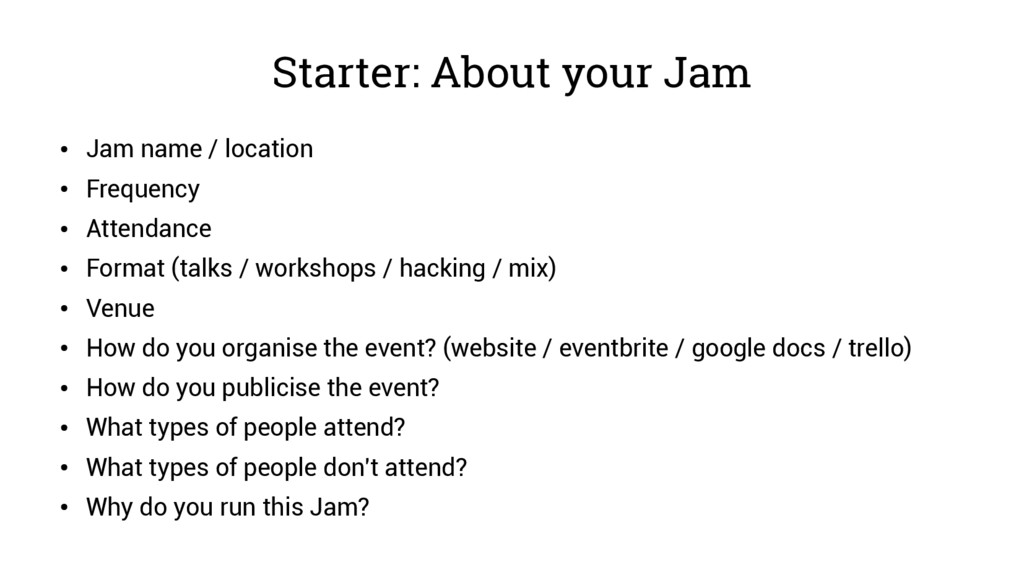 Starter: About your Jam ● Jam name / location ●...