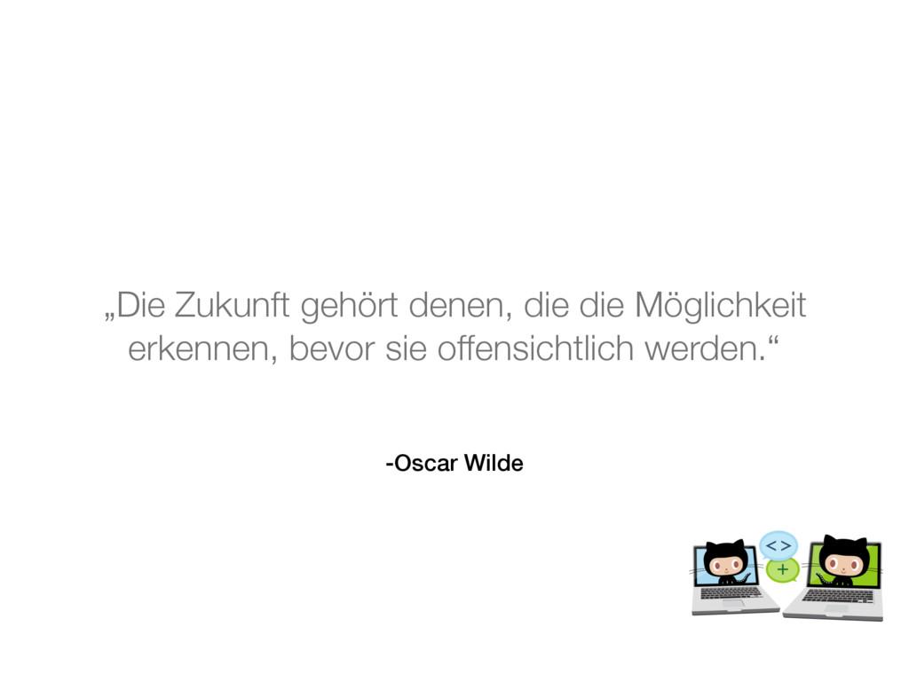 """-Oscar Wilde """"Die Zukunft gehört denen, die die..."""