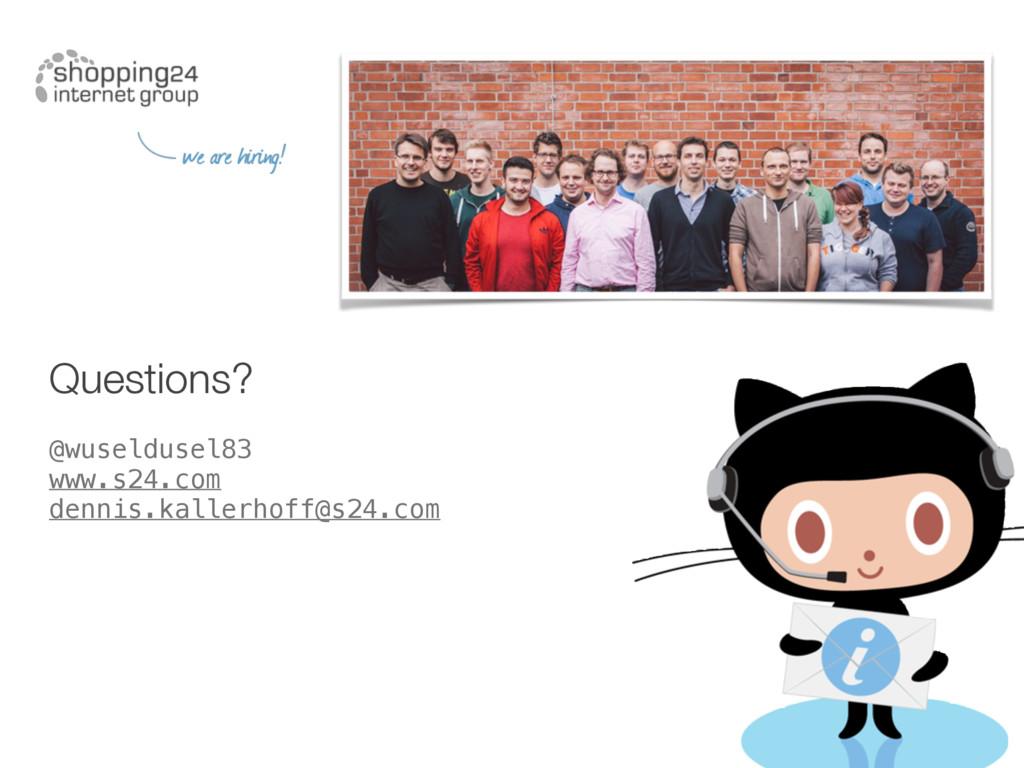 Questions? @wuseldusel83 www.s24.com dennis.kal...