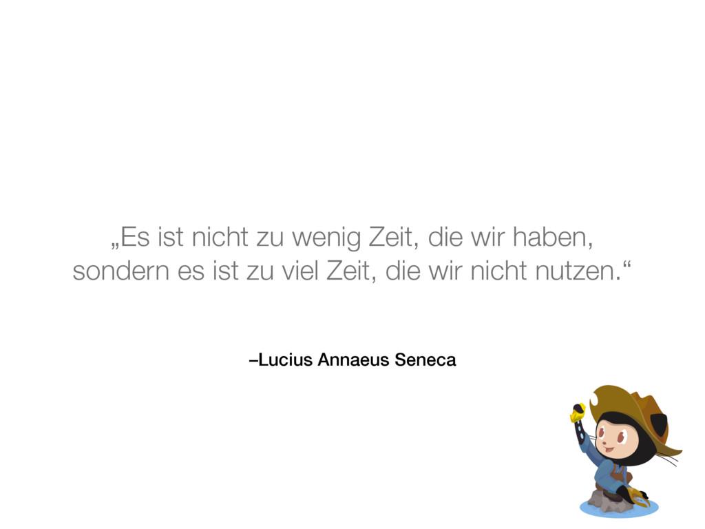 """–Lucius Annaeus Seneca """"Es ist nicht zu wenig Z..."""