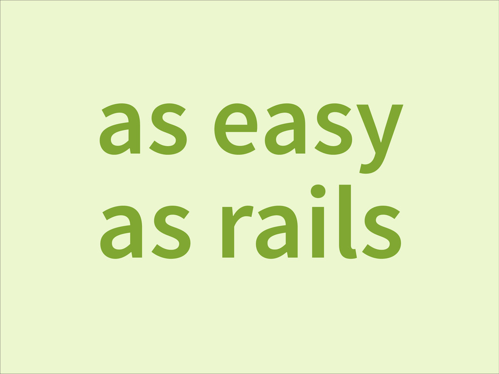 as easy as rails