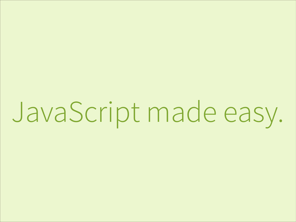 JavaScript made easy.