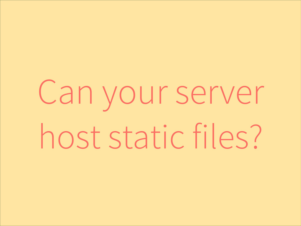 Can your server host static files?