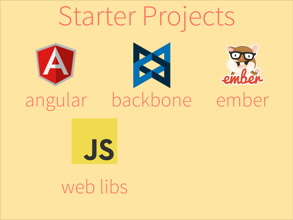ember backbone angular web libs Starter Projects