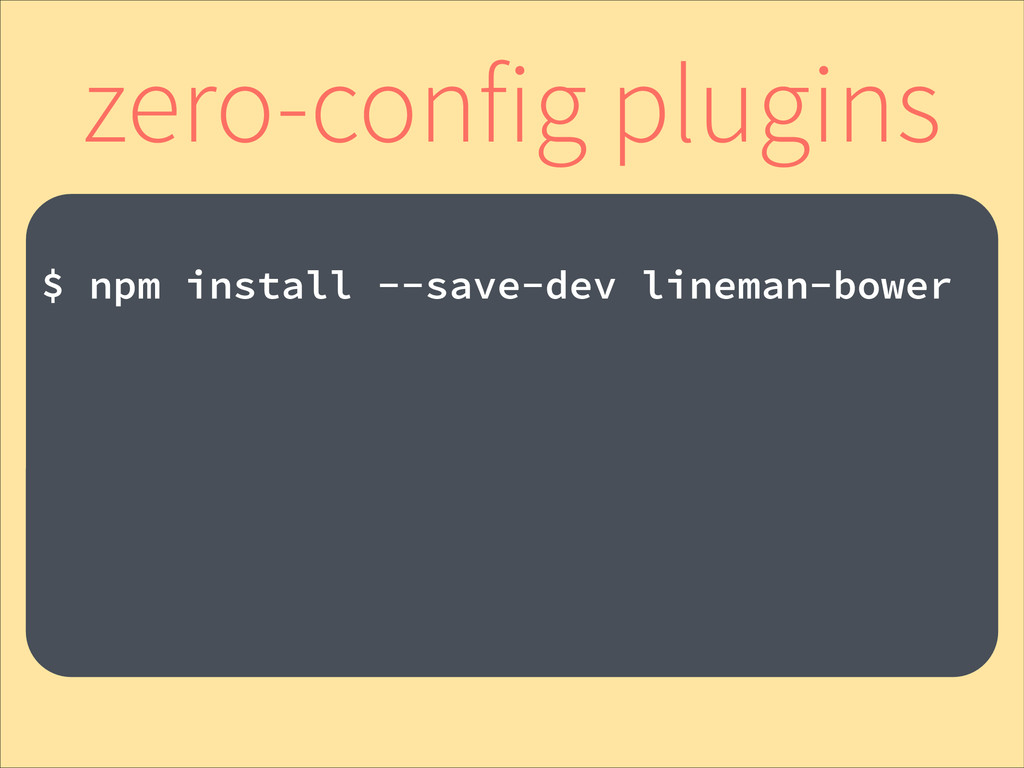 ! $ npm install --save-dev lineman-bower ! zero...