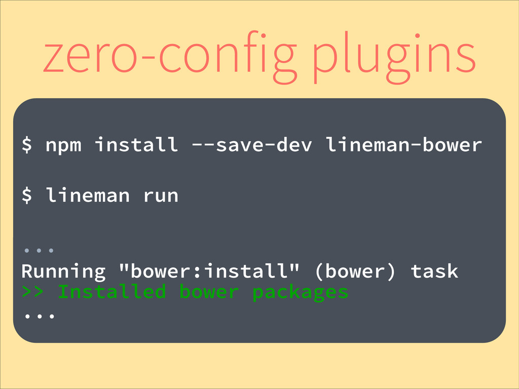 ! $ npm install --save-dev lineman-bower ! $ li...