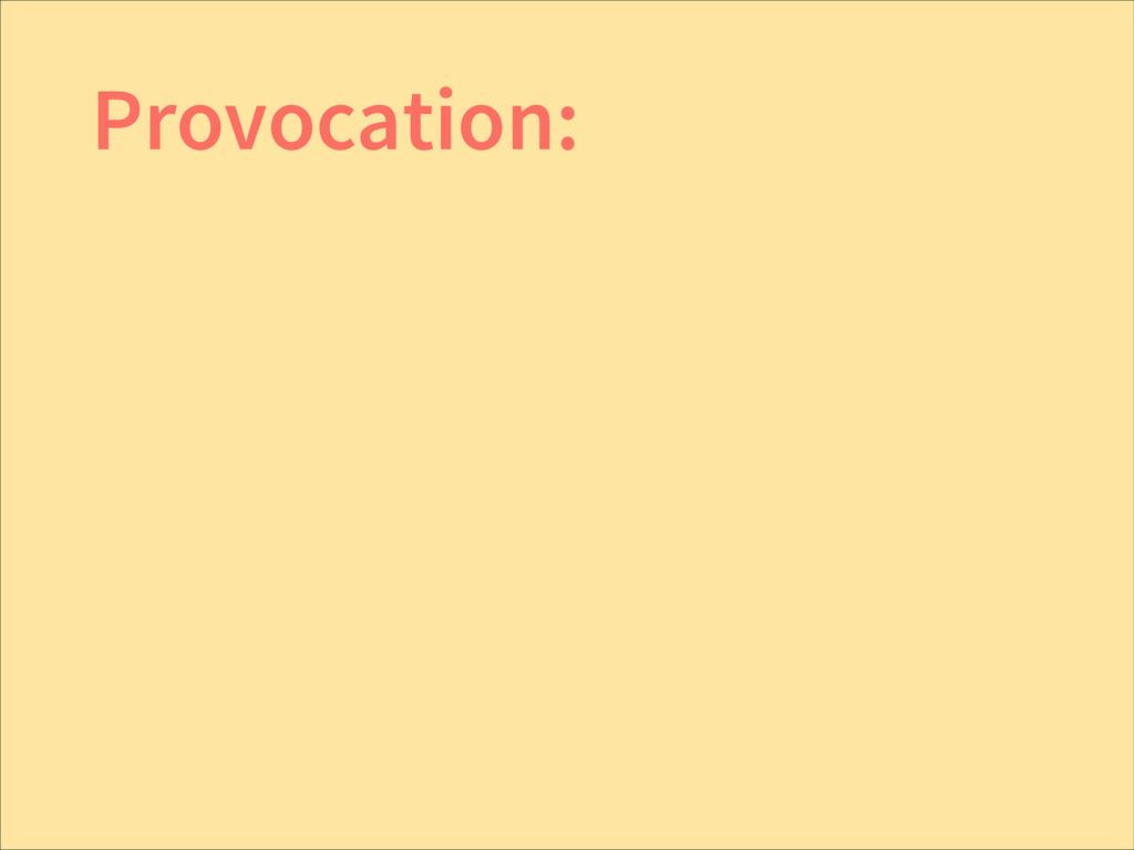 Provocation: