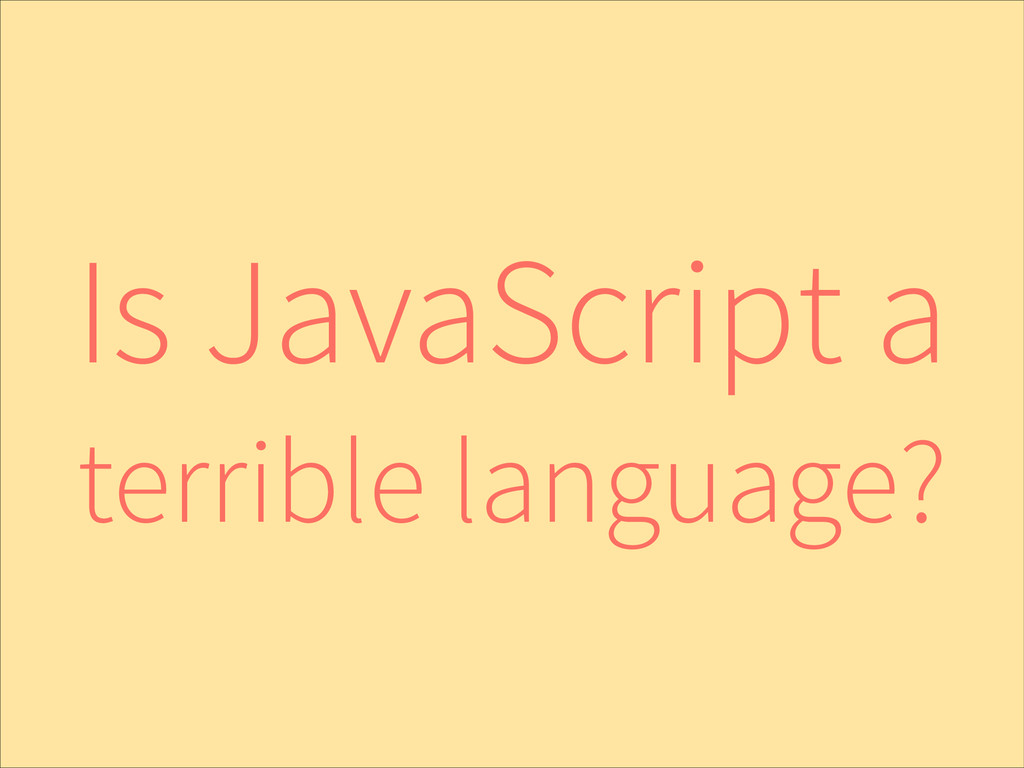 Is JavaScript a terrible language?