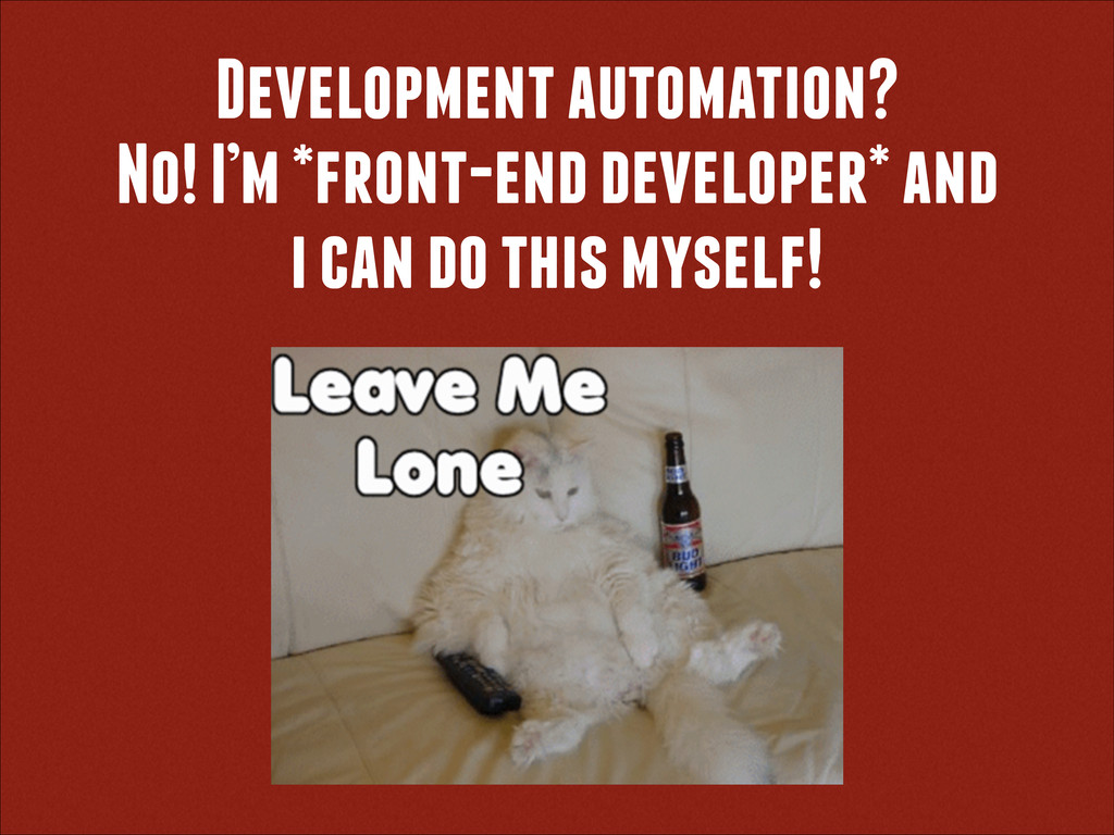 Development automation? No! I'm *front-end deve...