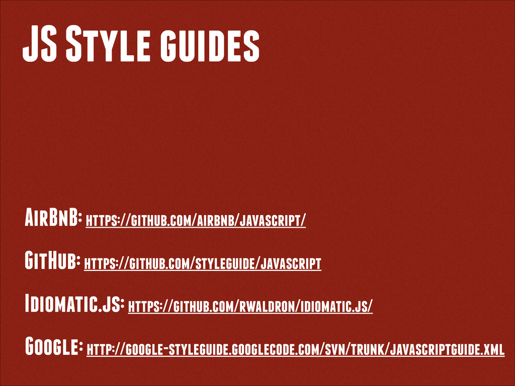 JS Style guides GitHub: https://github.com/styl...