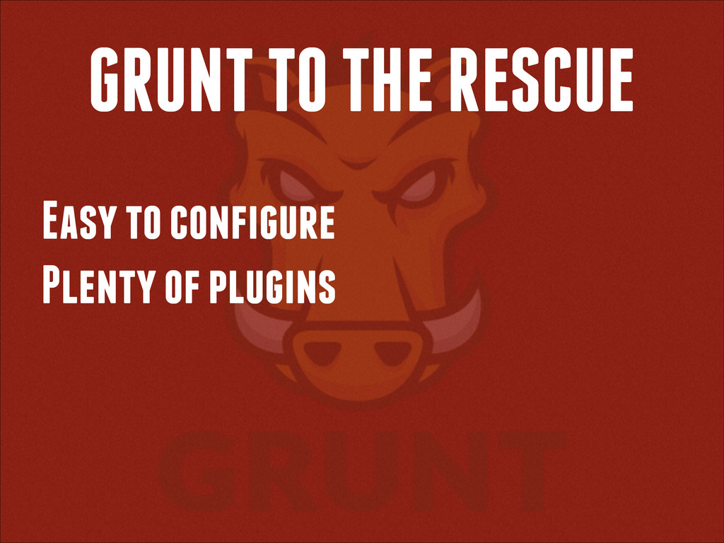 GRUNT TO THE RESCUE Easy to configure Plenty of...