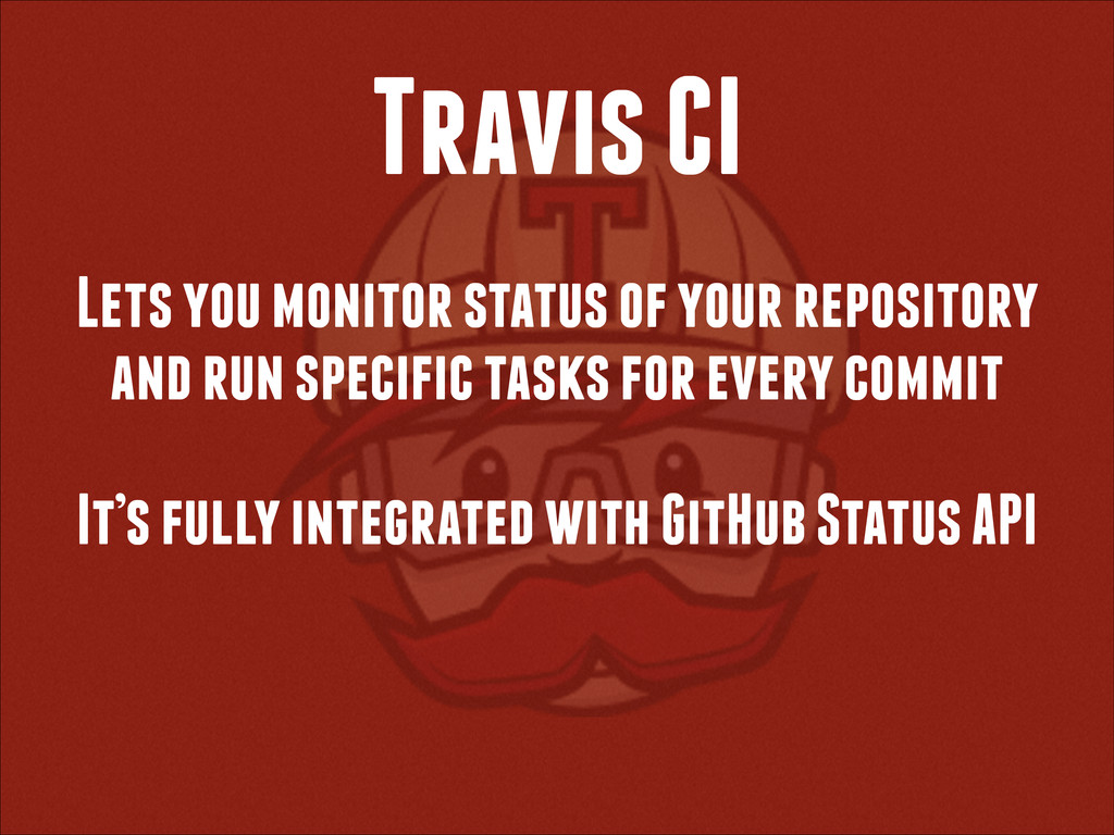 Travis CI Lets you monitor status of your repos...