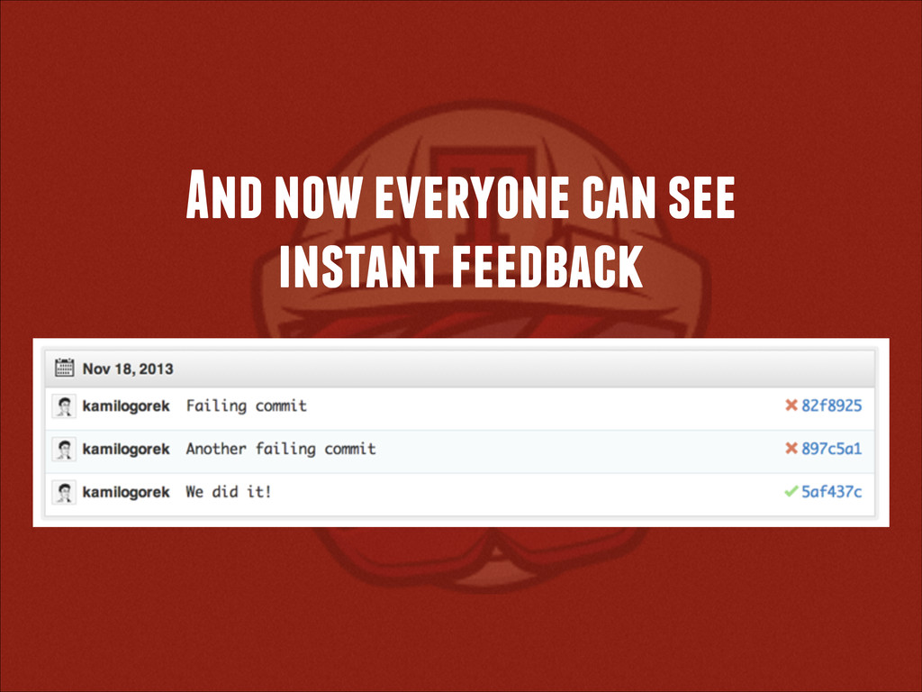 And now everyone can see instant feedback