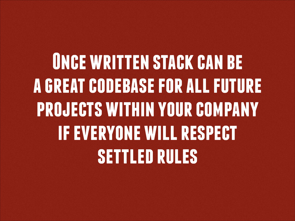 Once written stack can be a great codebase for ...