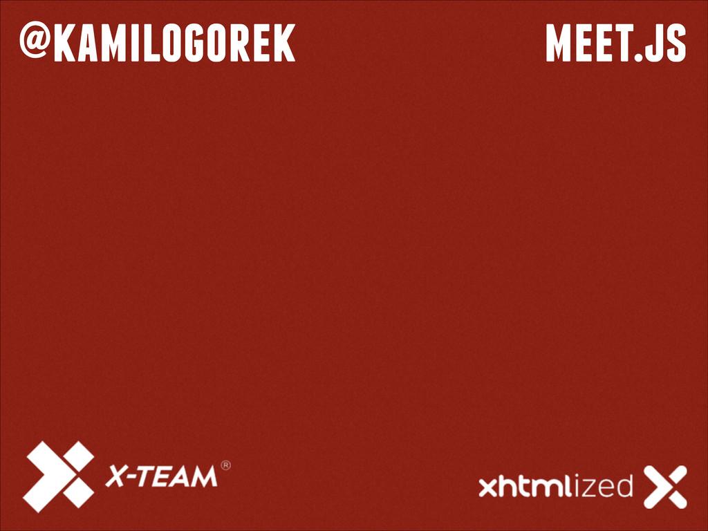 @kamilogorek meet.js