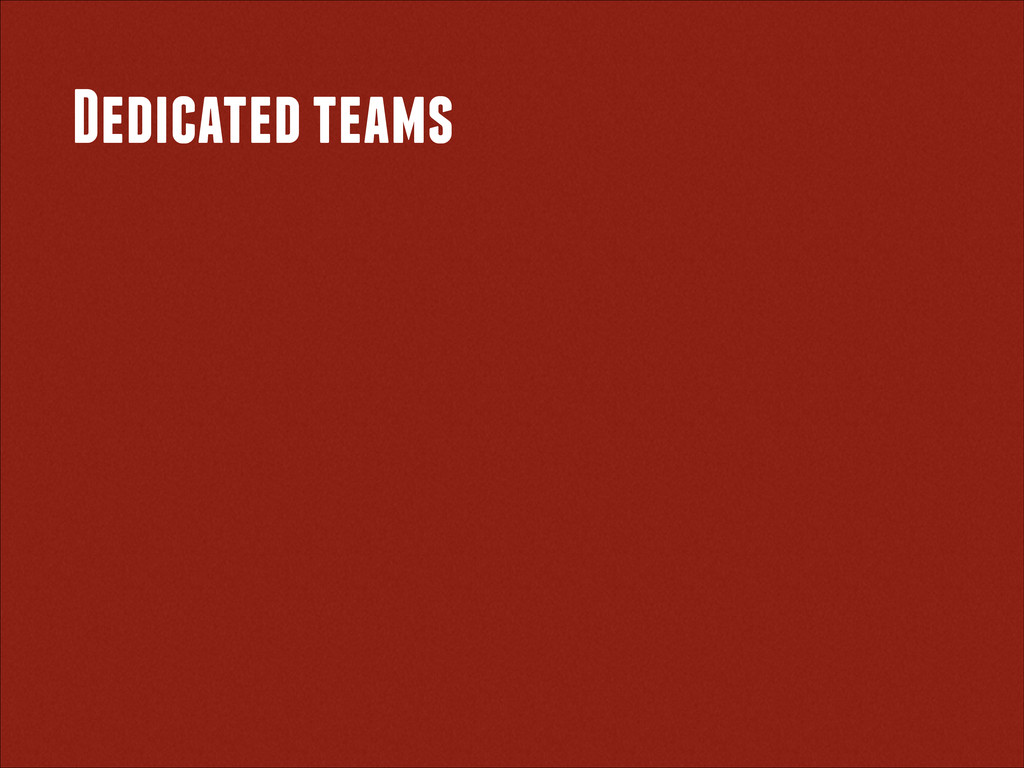 Dedicated teams