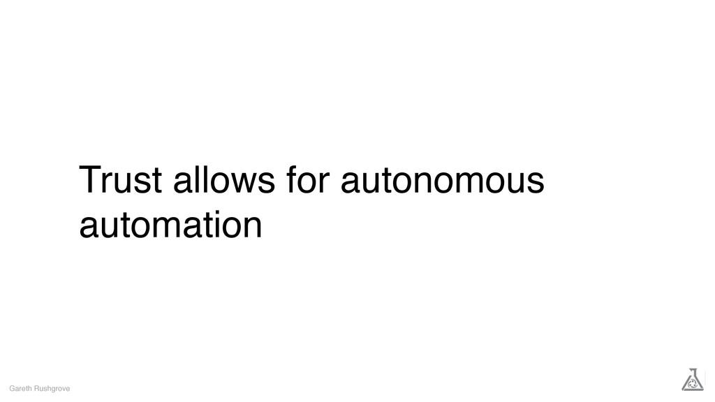Trust allows for autonomous automation Gareth R...
