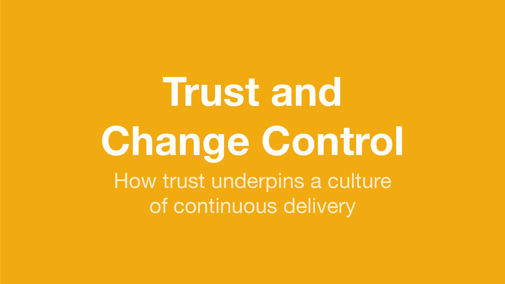 Trust and Change Control How trust underpins a ...