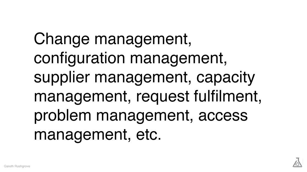 Change management, configuration management, sup...